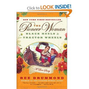 The Pioneer Woman: Black Heels to Tractor Wheels--a Love Story by Ree Drummond